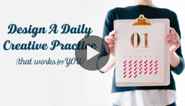 Design a Daily Creative Practice that works for YOU